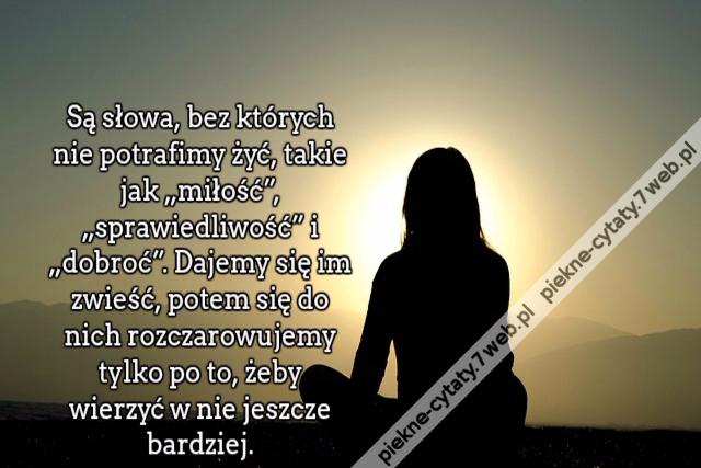 Piękne Cytaty Są Słowa Bez Których Nie Potrafimy żyć