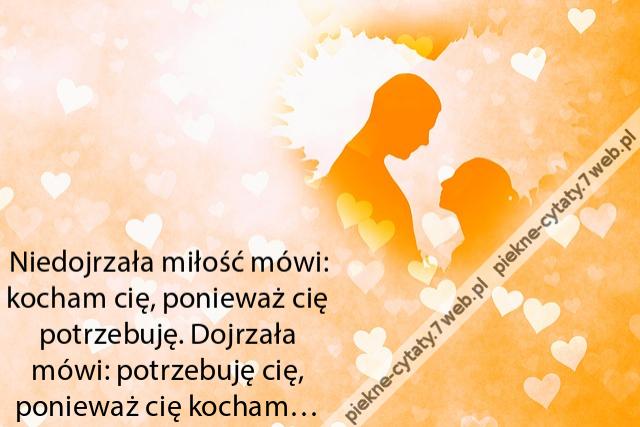 Piękne Cytaty Niedojrzała Miłość Mówi Kocham Cię