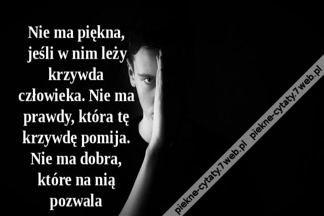 Piękne Cytaty Nie Ma Piękna Jeśli W Nim Leży Krzywda