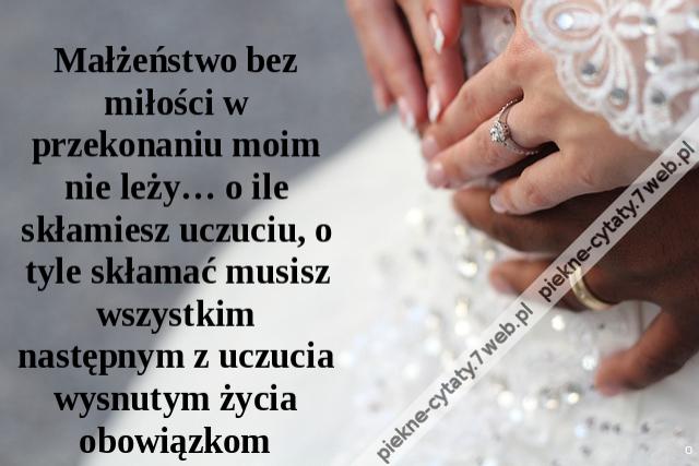 małżeństwo cytaty Piękne cytaty   Małżeństwo bez miłości w przekonaniu moim nie leży  małżeństwo cytaty
