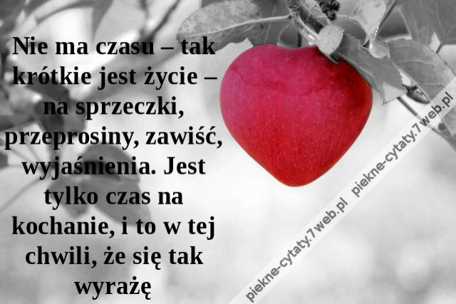 Piękne Cytaty Nie Ma Czasu Tak Krótkie Jest życie Na