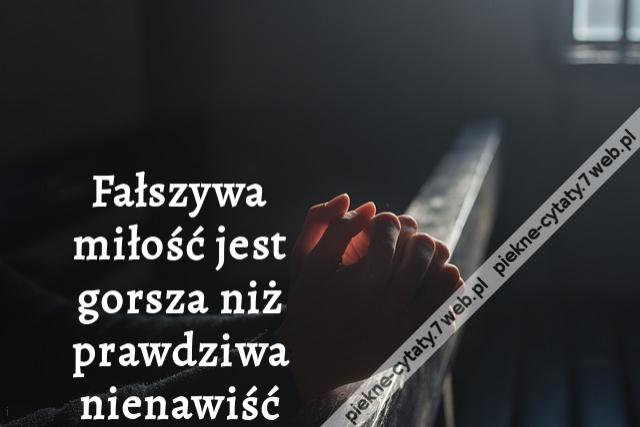 Piękne Cytaty Fałszywa Miłość Jest Gorsza Niż Prawdziwa